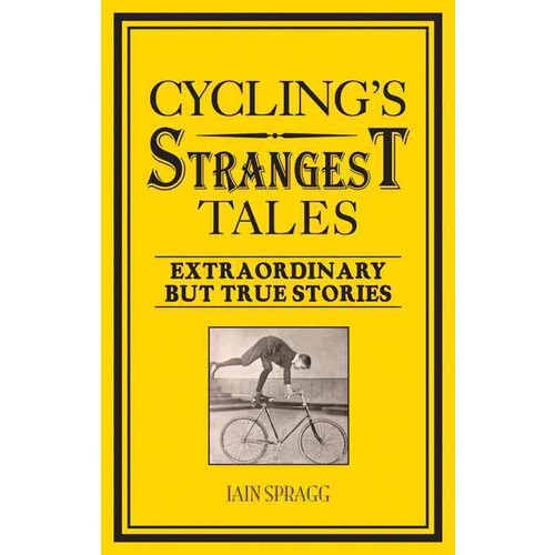 Cycling's Strangest Tales: Extraordinary but True Stories (Paperback)