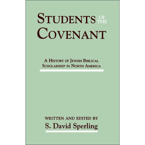 Students of the Covenant: A History of Jewish Biblical Scholarship in North America