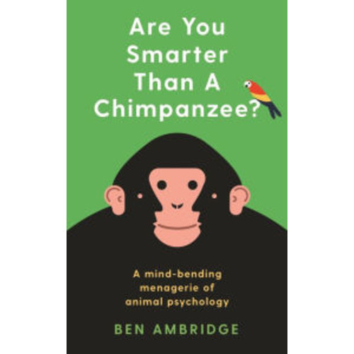 Are You Smarter Than A Chimpanzee?: Test yourself against the amazing minds of animals