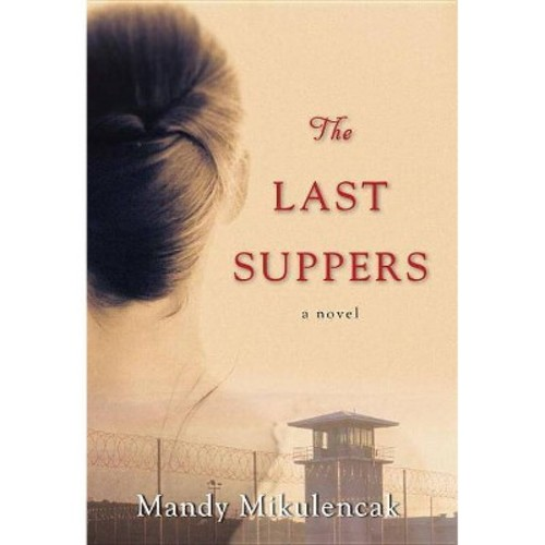 Last Suppers (Hardcover) (Mandy Mikulencak)