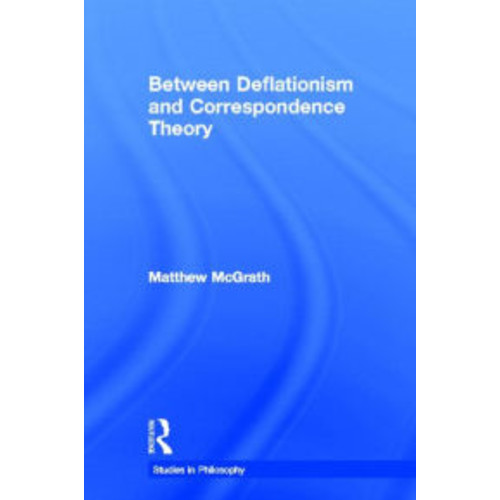 Between Deflationism and Correspondence Theory / Edition 1