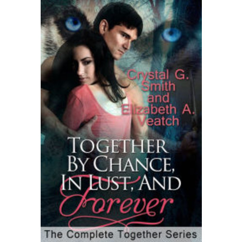 Together By Chance, In Lust, and Forever: The Complete Together Series