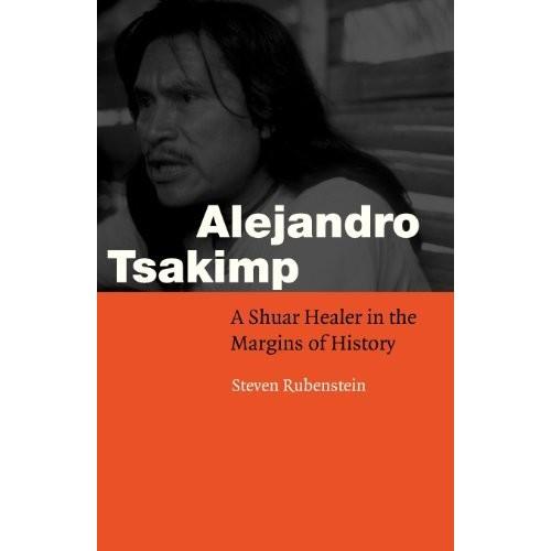 Alejandro Tsakimp: A Shuar Healer in the Margins of History (Fourth World Rising)