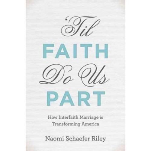 'til Faith Do Us Part: How Interfaith Marriage Is Transforming America
