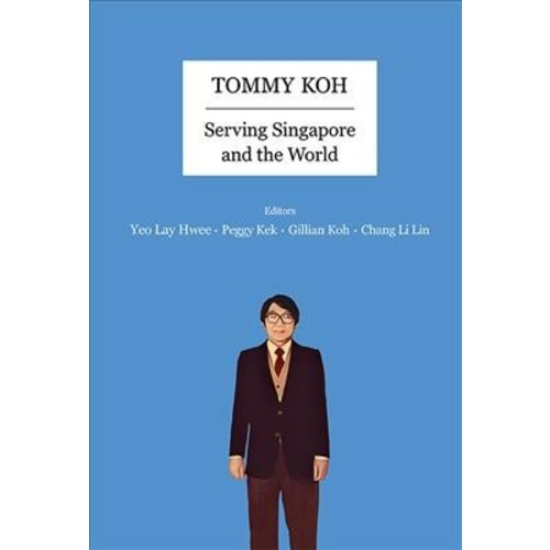 Tommy Koh : Serving Singapore and the World (Paperback) (Lay Hwee Yeo & Peggy Kek & Gillian Koh & Li Lin