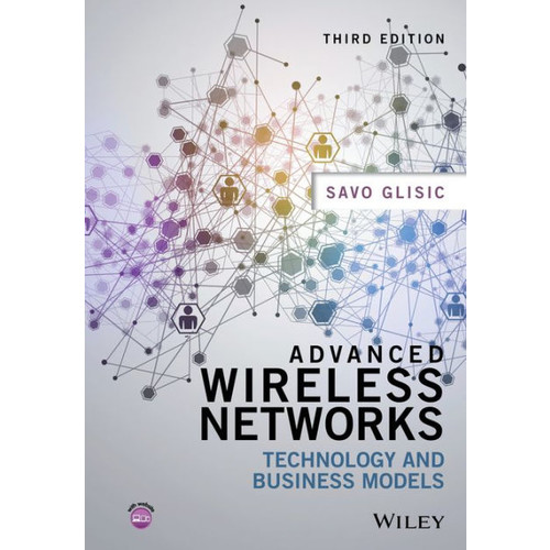 Advanced Wireless Networks: Technology and Business Models / Edition 3