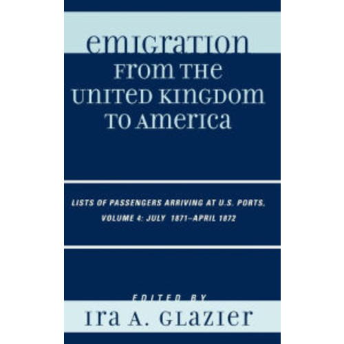 Emigration from the United Kingdom to America: Lists of Passengers Arriving at U.S. Ports, July 1871 - April 1872
