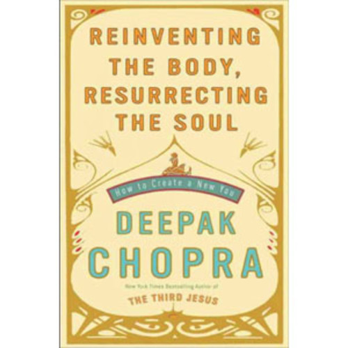 Reinventing the Body, Resurrecting the Soul: How to Create a New You (Hardcover)