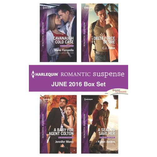 Harlequin Romantic Suspense June 2016 Box Set: Cavanaugh Cold Case\A Baby for Agent Colton\Delta Force Desire\A SEAL to Save Her