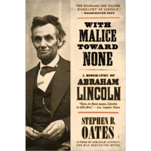 With Malice Toward None: A Biography of Abraham Lincoln