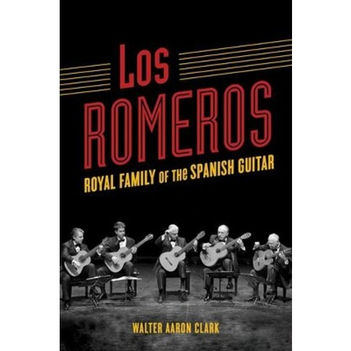 Los Romeros : Royal Family of the Spanish Guitar - by Walter Aaron Clark (Hardcover)