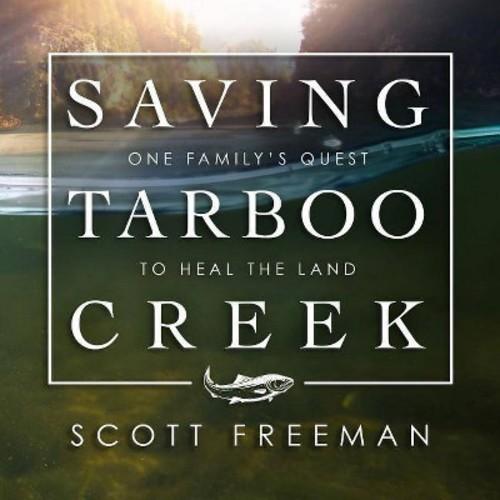 Saving Tarboo Creek : One Family's Quest to Heal the Land (Unabridged) (CD/Spoken Word) (Scott Freeman)
