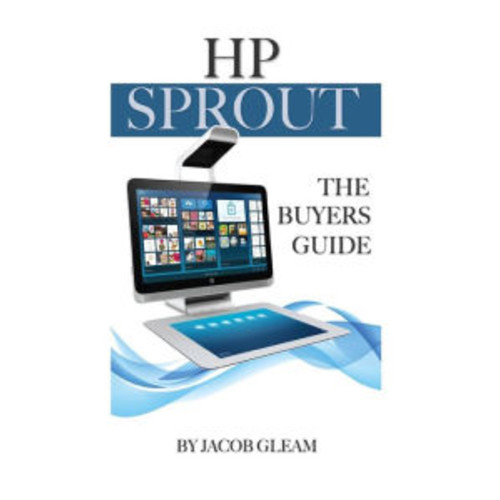 HP Sprout: The Buyers Guide