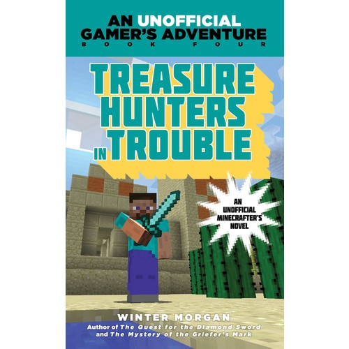 Treasure Hunters in Trouble : An Unofficial Gamer's Adventure, Book Four