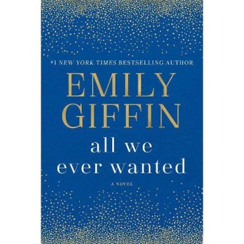 All We Ever Wanted (Hardcover) (Emily Giffin)