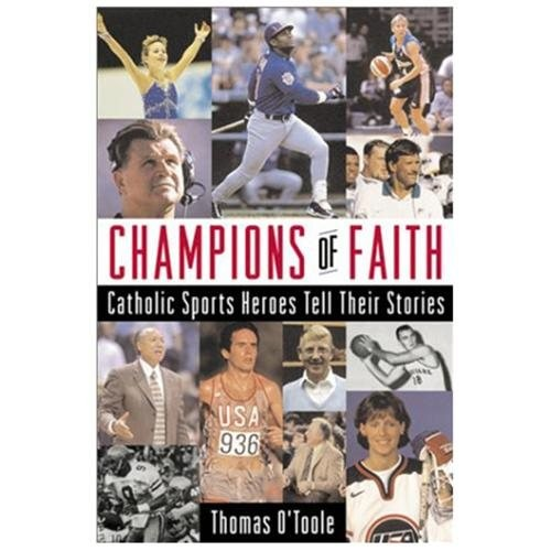 Champions of Faith Catholic Sports Heroes Tell Their Stories