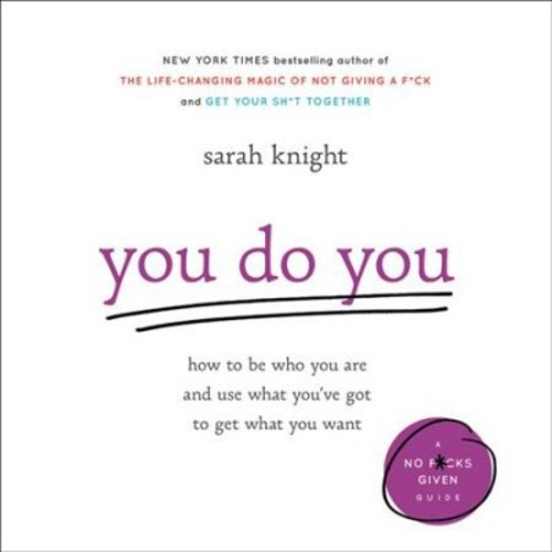 You Do You : how to be who you are and use what you've got to get what you want: Library Edition