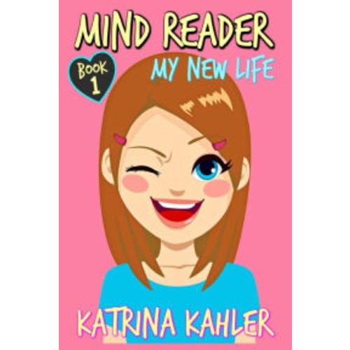 Mind Reader: Book 1: My New Life