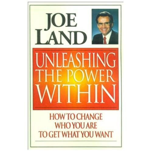 Unleashing the Power Within: How to Change Who You Are to Get What You Want (Paperback)
