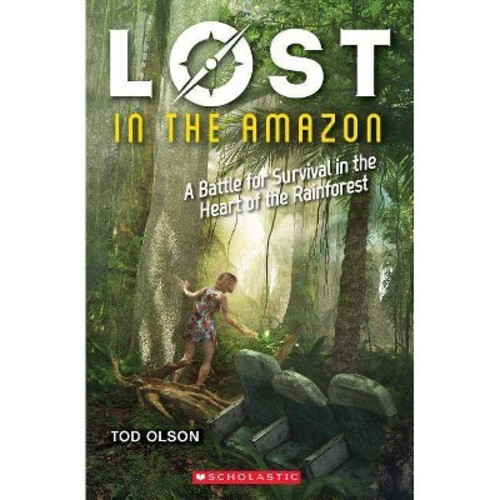 Lost in the Amazon : A Battle for Survival in the Heart of the Rainforest - by Tod Olson (Paperback)