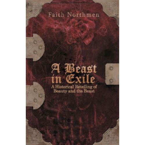 A Beast in Exile: A Historical Retelling of Beauty and the Beast