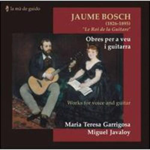 Jaume Bosch, Le Roi de la Guitare: Obre per a Veu i Guitarra By Maria Teresa Garrigosa (Audio CD)