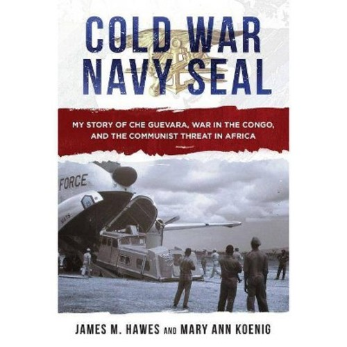 Cold War Navy Seal : My Story of Che Guevara, War in the Congo, and the Communist Threat in Africa