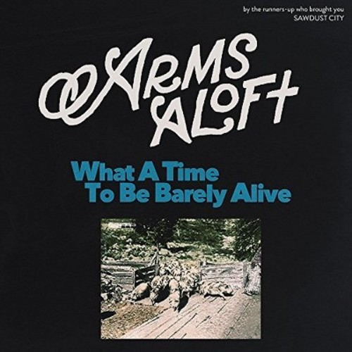 Arms Aloft - What A Time To Be Barely Alive (Vinyl)