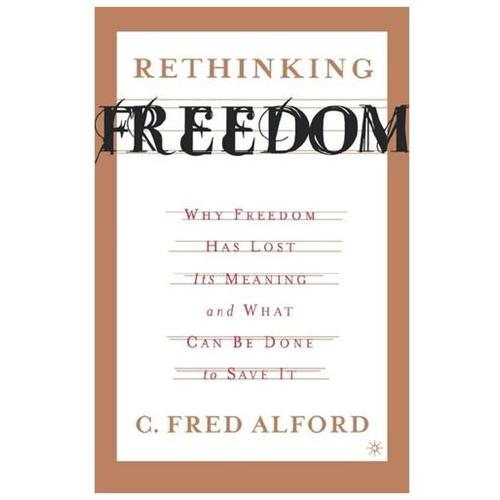 Rethinking Freedom Why Freedom Has Lost Its Meaning And What Can Be Done To Save It