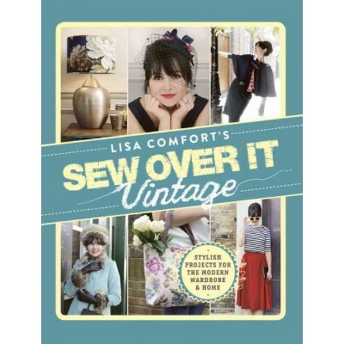 Sew over It Vintage : Stylish Projects for the Modern Wardrobe & Home (Hardcover) (Lisa Comfort)