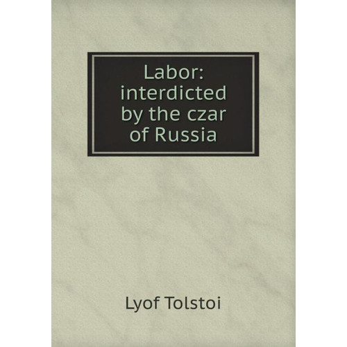 Labor: Interdicted by the Czar of Russia