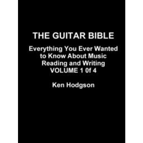 THE GUITAR BIBLE: Everything You Ever Wanted To Know About Music Reading and Writing: VOLUME 1 of 4
