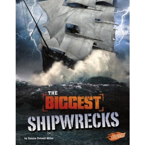 Biggest Shipwrecks (Paperback) (Connie Colwell Miller)