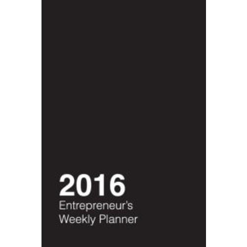 2016 Entrepreneur's Weekly Planner: A 2016 week-by-week calendar for the lean startup