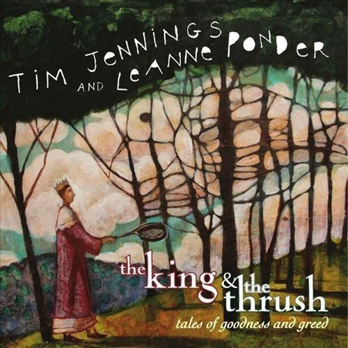 The King & The Thrush: Tales of goodness and greed [CD]