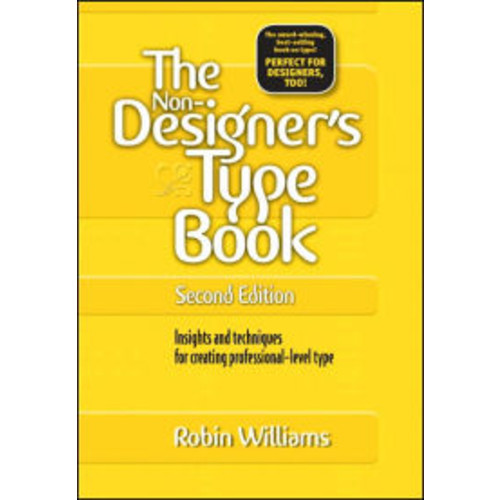 The Non-Designer's Type Book: Insights and Techniques for Creating Professional-Level Type / Edition 2