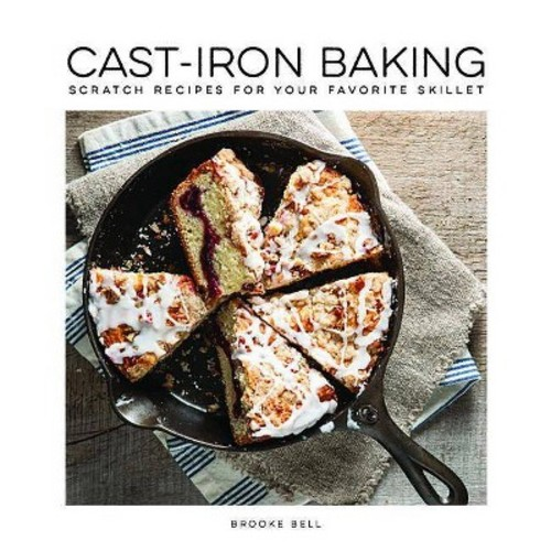 Cast-Iron Baking : Scratch Recipes for Your Favorite Skillet (Hardcover)