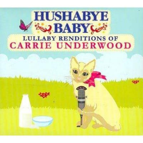 Hushabye Baby: Lullaby Renditions of Carrie Underwood [CD]