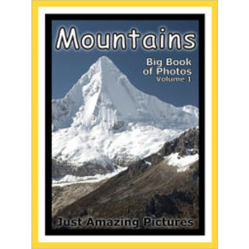 Just Mountain Photos! Big Book of Photographs & Pictures of Mountains, Vol. 1