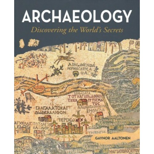Archaeology : Discovering the World's Secrets (Hardcover) (Gaynor Aaltonen)