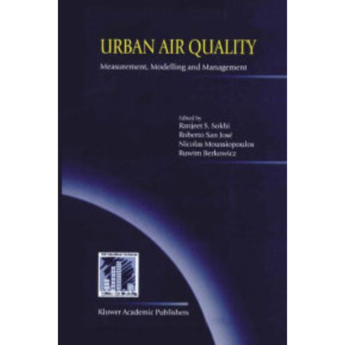 Urban Air Quality: Measurement, Modelling and Management: Proceedings of the Second International Conference on Urban Air Quality: Measurement, Modelling and Management Held at the Computer Science School of the Technical University of Madrid / Edition 1