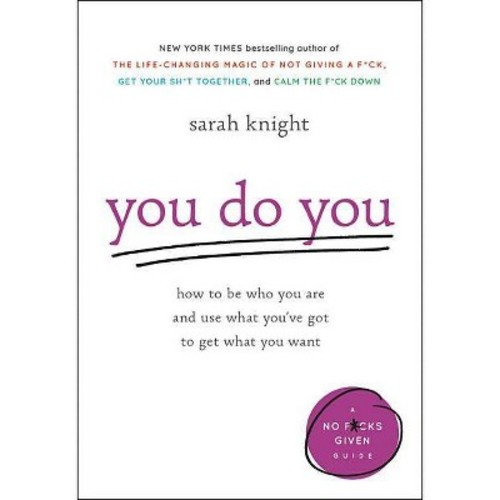 You Do You : How to Be Who You Are and Use What You've Got to Get What You Want (Hardcover) (Sarah