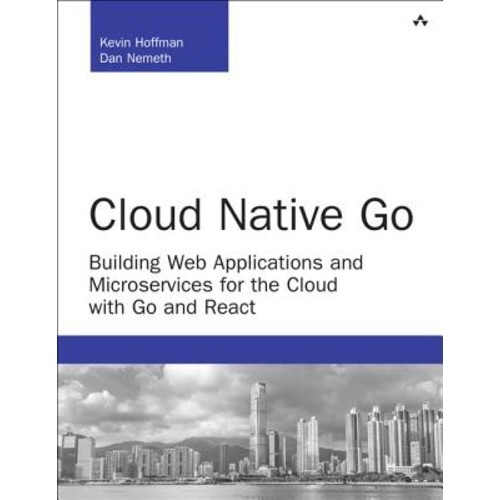 Cloud Native Go: Building Web Applications and Microservices for the Cloud With Go and React