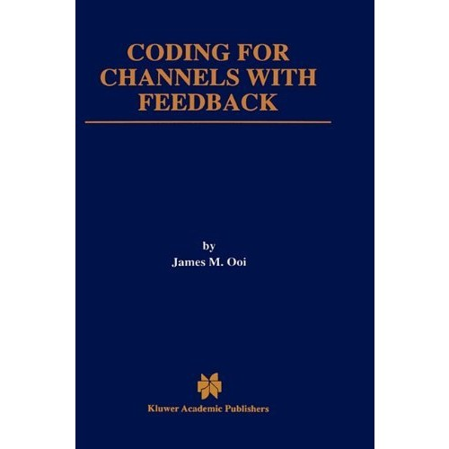 Coding for Channels with Feedback (The Springer International Series in Engineering and Computer Science)