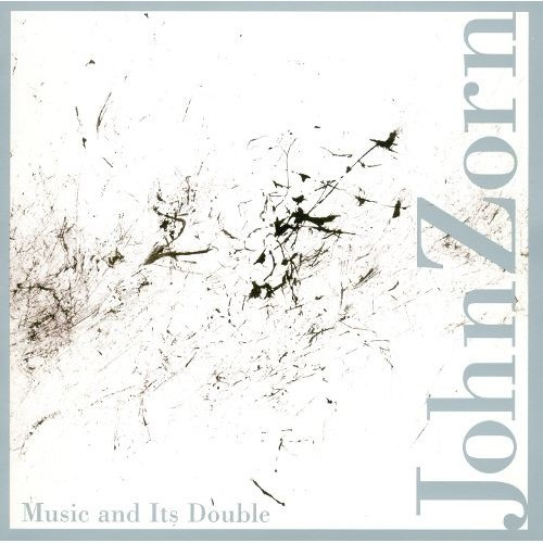 John Zorn: Music and Its Double [CD]