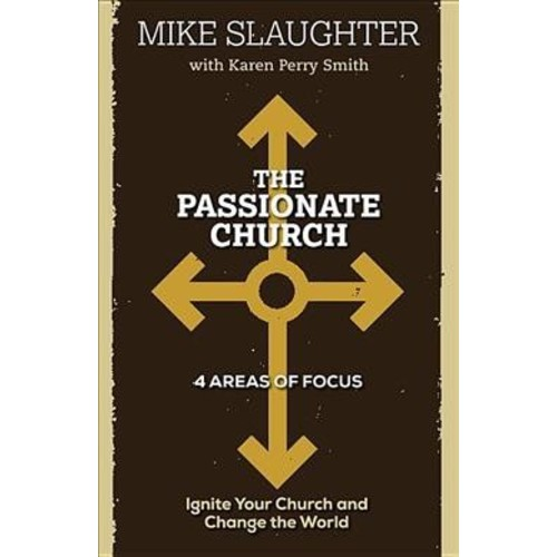The Passionate Church: Ignite Your Church and Change the World (Paperback)