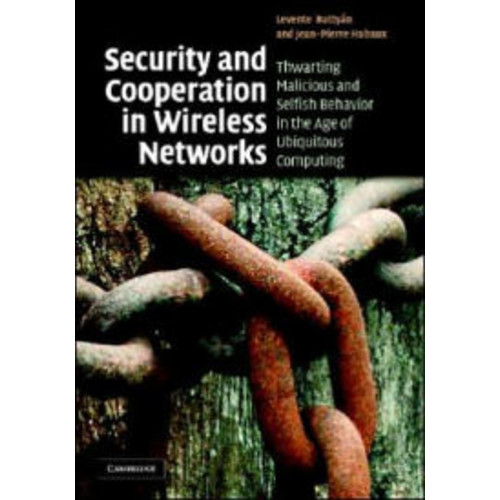 Security and Cooperation in Wireless Networks: Thwarting Malicious and Selfish Behavior in the Age of Ubiquitous Computing / Edition 1