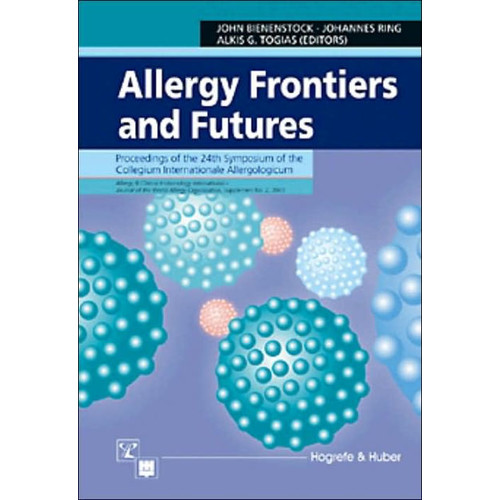 Allergy Frontiers and Futures: Proceedings of the 24th Symposium of the Collegium Internationale Allergologicum
