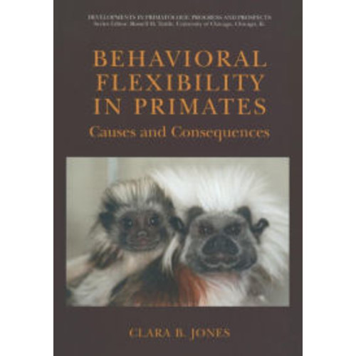 Behavioral Flexibility in Primates: Causes and Consequences / Edition 1