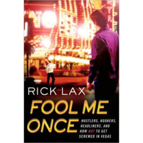 Fool Me Once: Hustlers, Hookers, Headliners, and How Not to Get Screwed in Vegas